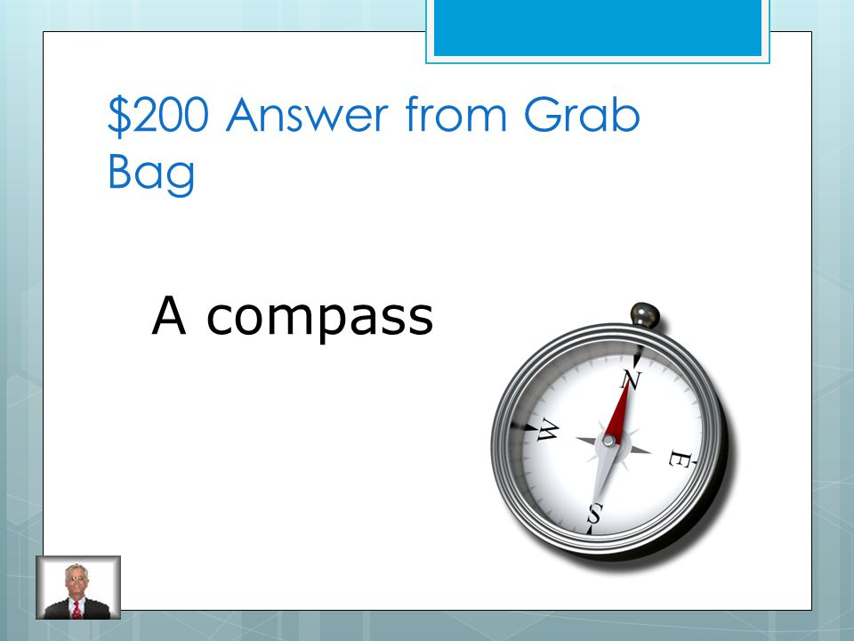 $200 Question from Grab Bag What is a tool with a magnetized needle free to turn