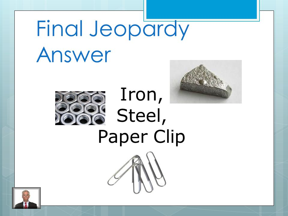 Final Jeopardy Name three materials that will attract a magnet and are conductors of electricity