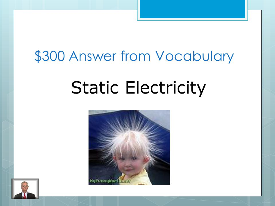 $300 Question from Vocabulary What occurs when positive and negative charges are no longer balanced