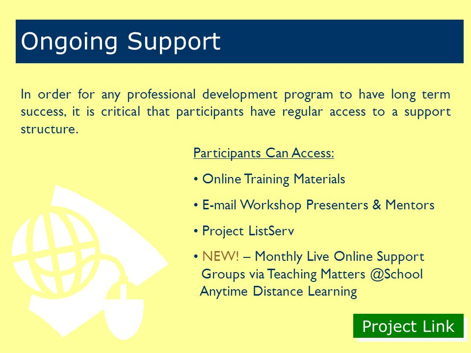 Project Link Ongoing Support In order for any professional development program to have long term success, it is critical that participants have regular access to a support structure.