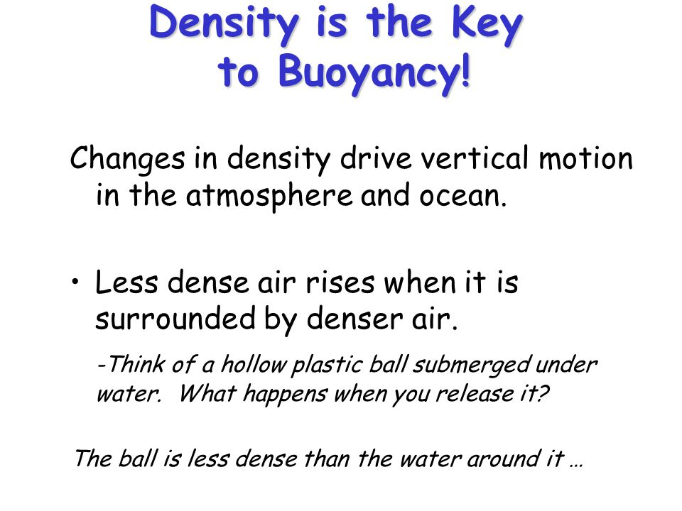 Changes in density drive vertical motion in the atmosphere and ocean.