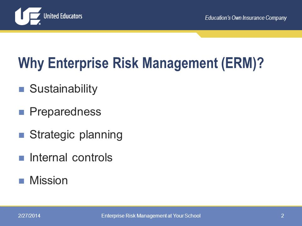 Education's Own Insurance Company Why Enterprise Risk Management (ERM).
