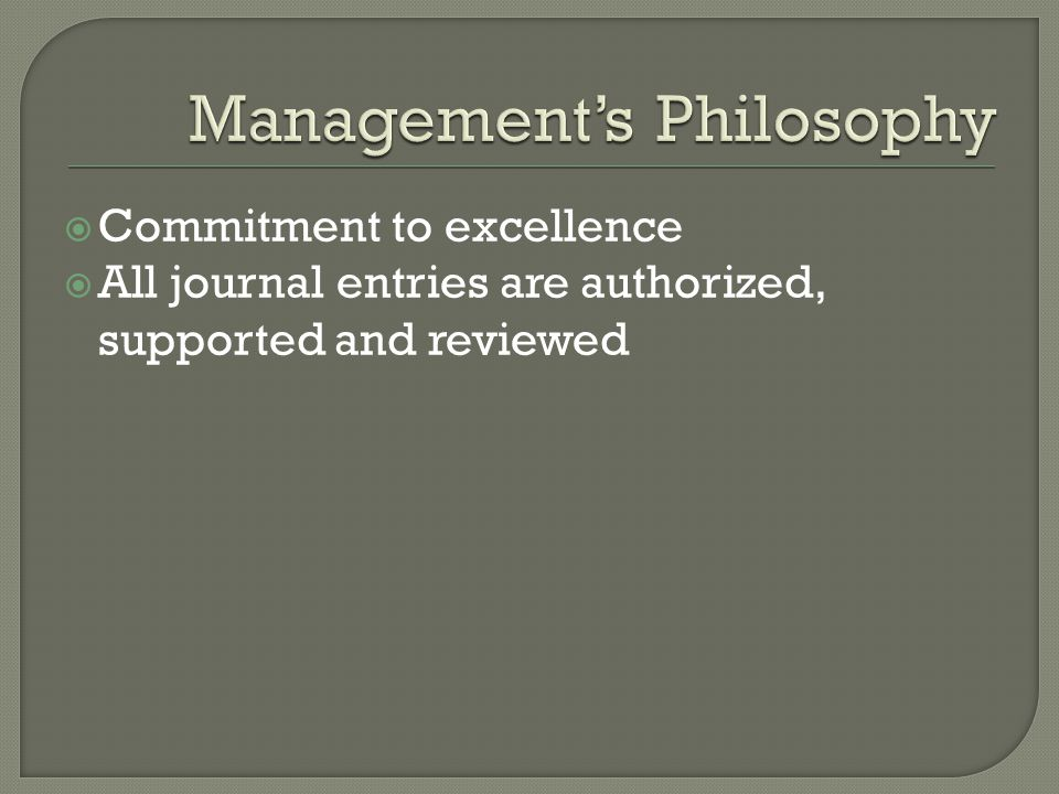  Commitment to excellence  All journal entries are authorized, supported and reviewed