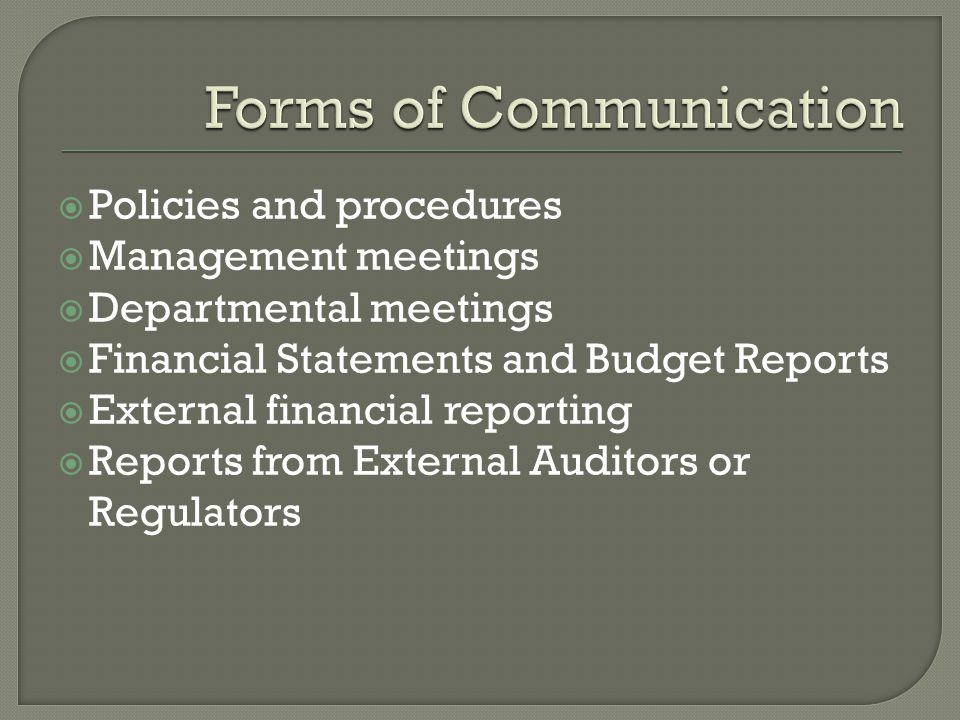  Policies and procedures  Management meetings  Departmental meetings  Financial Statements and Budget Reports  External financial reporting  Reports from External Auditors or Regulators