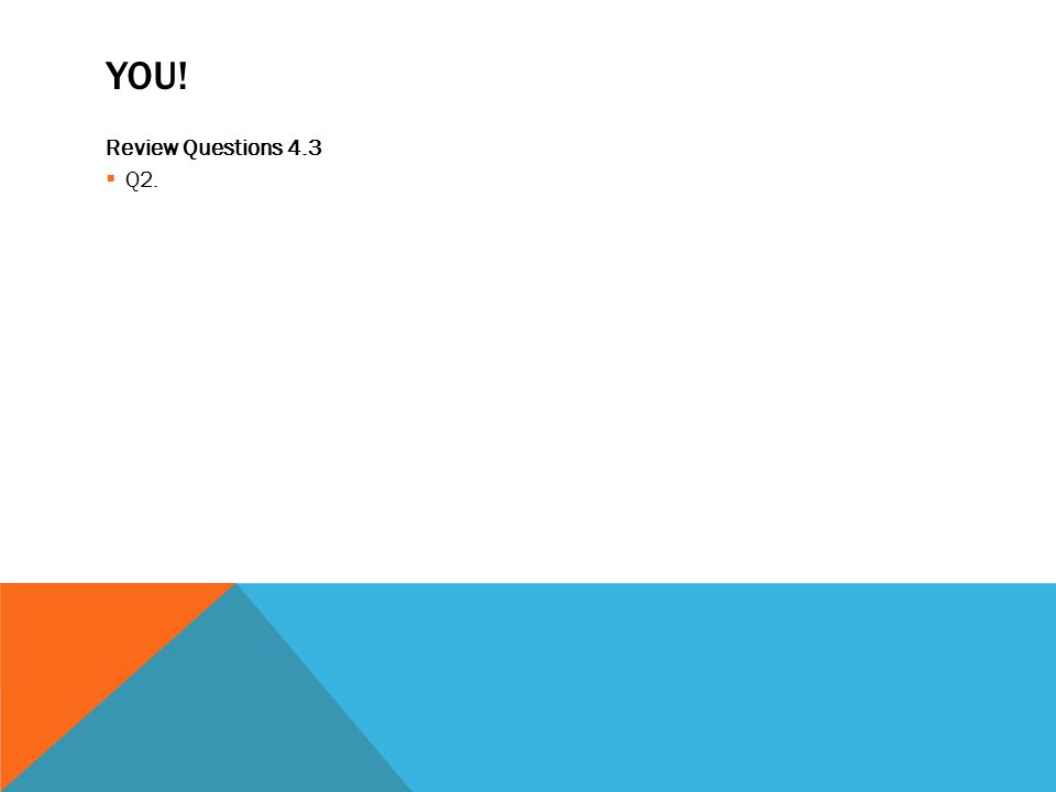YOU! Review Questions 4.3  Q2.