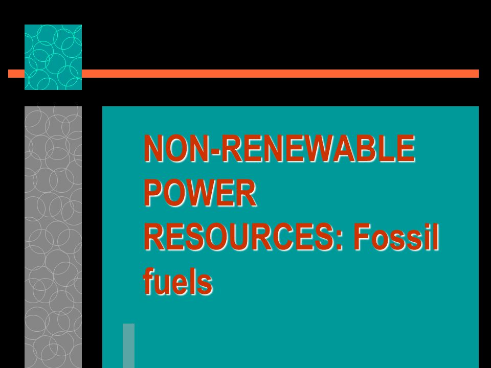 NON-RENEWABLE POWER RESOURCES: Fossil fuels