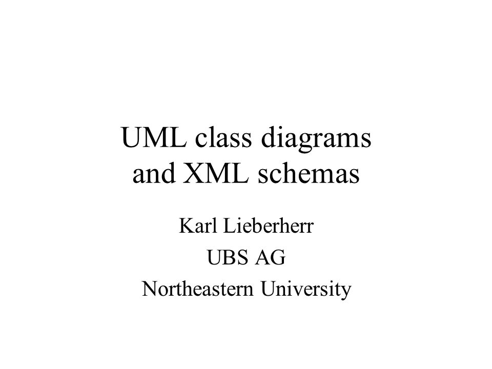 Uml class diagrams and xml schemas karl lieberherr ubs ag 1 uml class diagrams and xml schemas karl lieberherr ubs ag northeastern university ccuart
