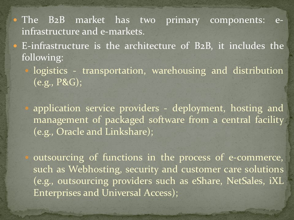 The B2B market has two primary components: e- infrastructure and e-markets.