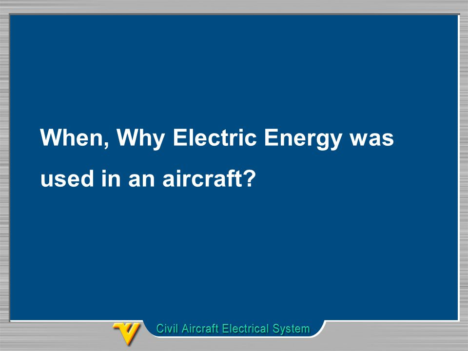 When, Why Electric Energy was used in an aircraft
