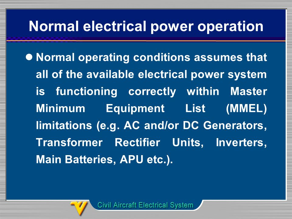Normal electrical power operation Normal operating conditions assumes that all of the available electrical power system is functioning correctly within Master Minimum Equipment List (MMEL) limitations (e.g.