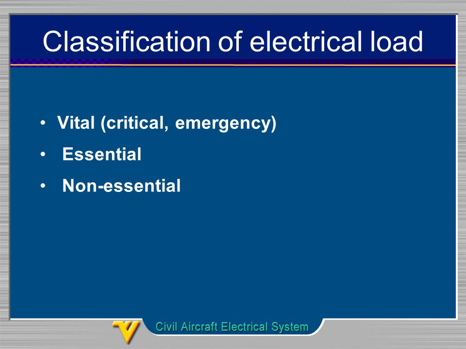 Classification of electrical load Vital (critical, emergency) Essential Non-essential