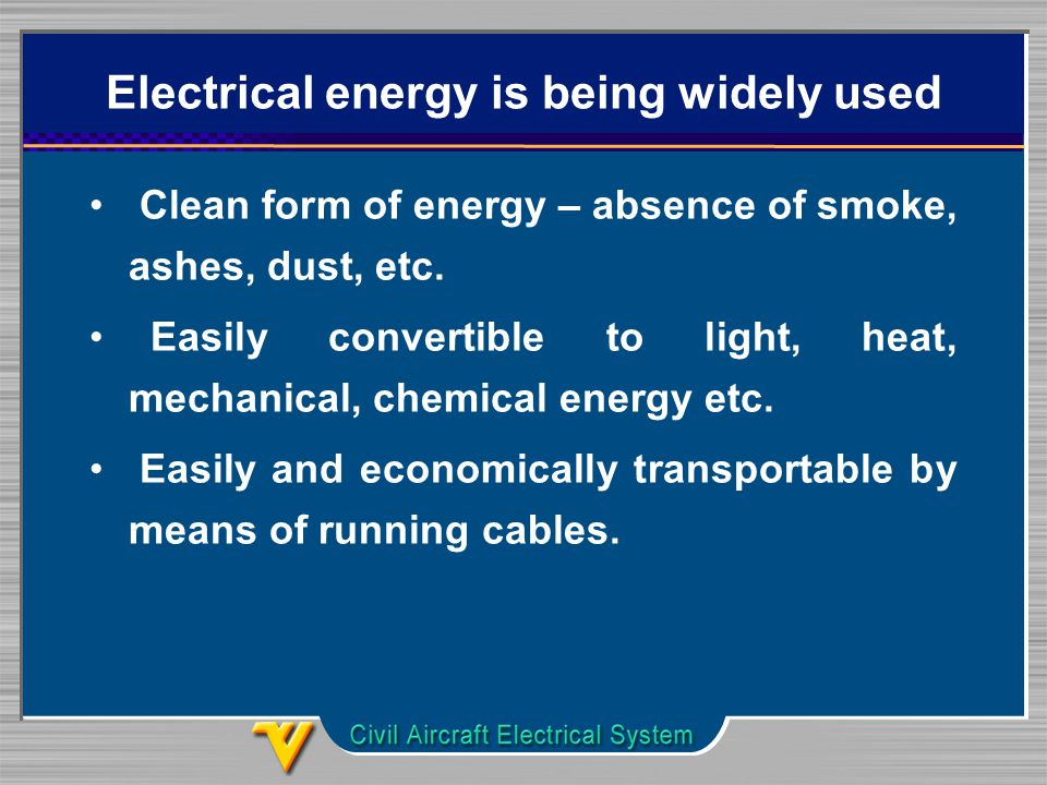 Electrical energy is being widely used Clean form of energy – absence of smoke, ashes, dust, etc.