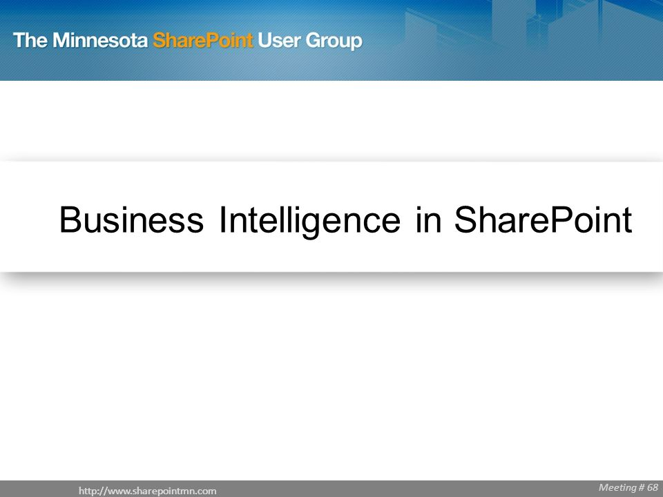 Meeting # 68   Meeting # 68 Business Intelligence in SharePoint