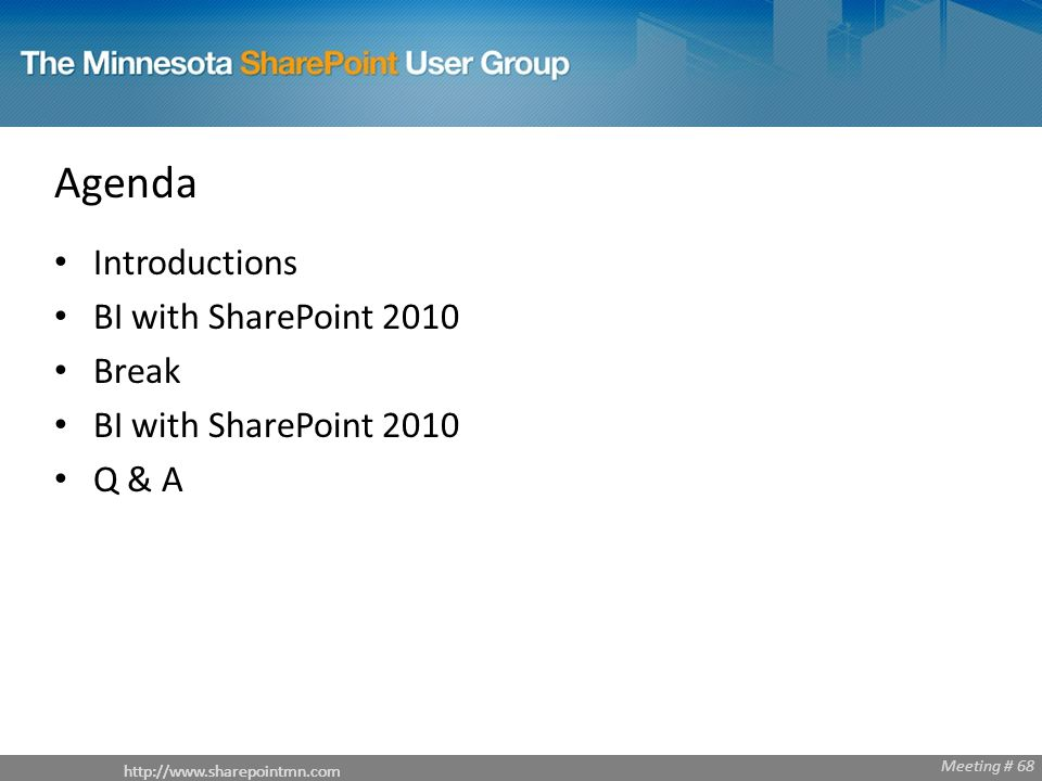 Meeting # 68   Meeting # 68 Agenda Introductions BI with SharePoint 2010 Break BI with SharePoint 2010 Q & A