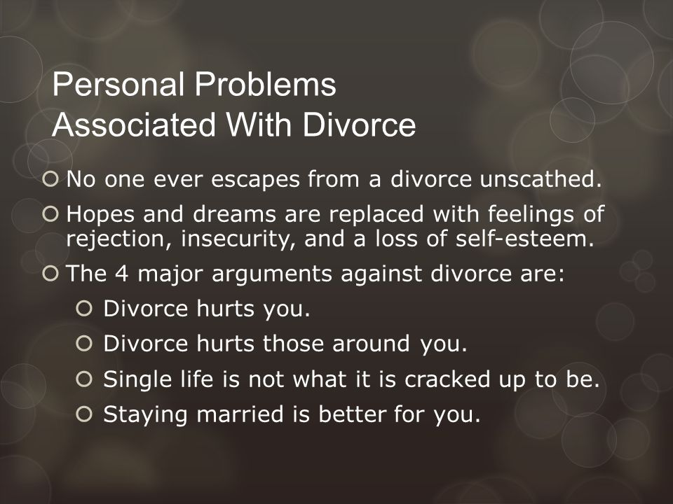 Personal Problems Associated With Divorce  No one ever escapes from a divorce unscathed.