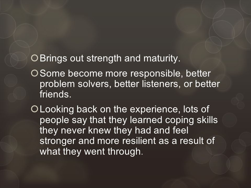  Brings out strength and maturity.