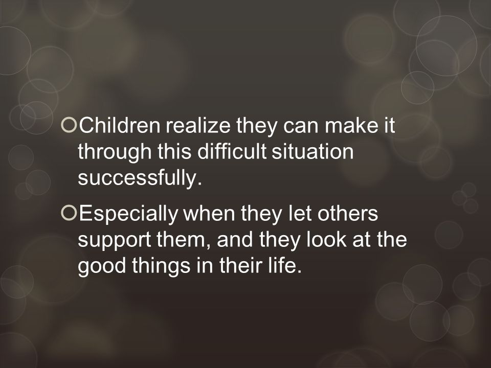  Children realize they can make it through this difficult situation successfully.
