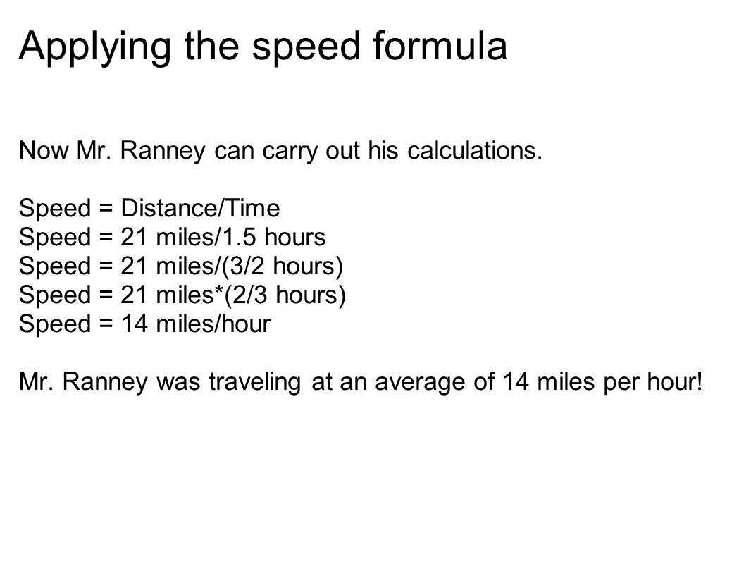 Applying the speed formula Now Mr. Ranney can carry out his calculations.