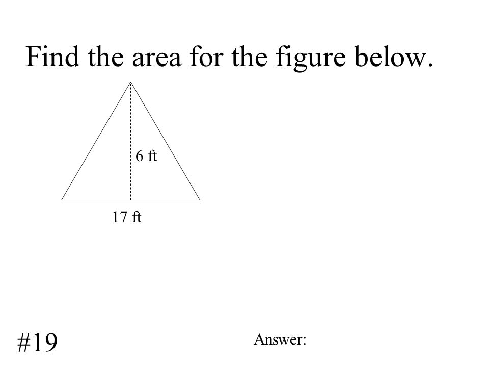 Find the area for the figure below. 3.8 ft Answer: #18