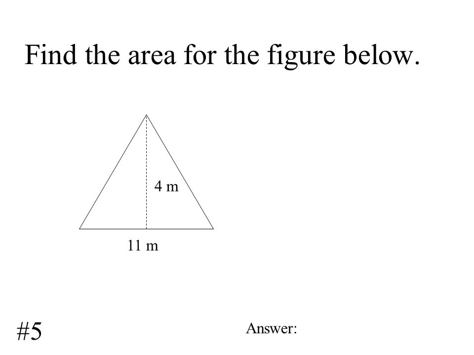 Find the area for the figure below. 7 ft Answer: #4