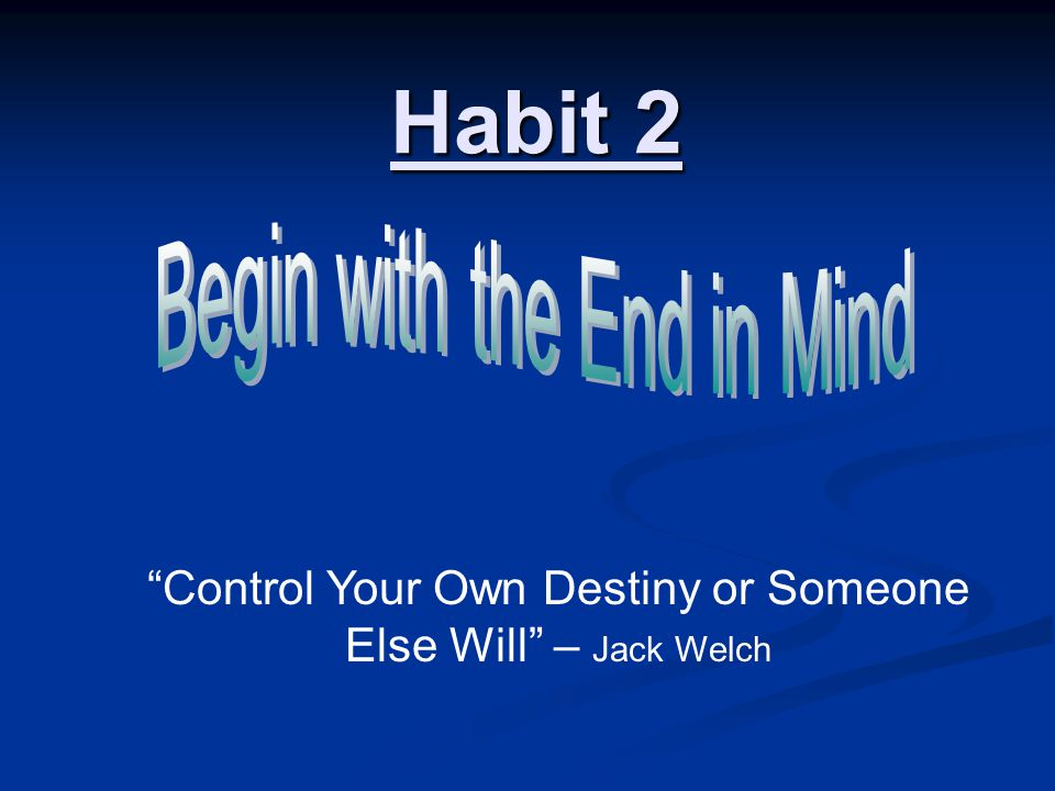 Habit 2 Control Your Own Destiny Or Someone Else Will Jack Welch