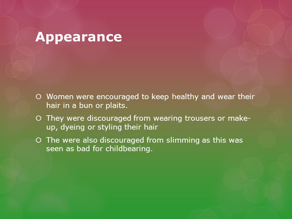 Appearance  Women were encouraged to keep healthy and wear their hair in a bun or plaits.