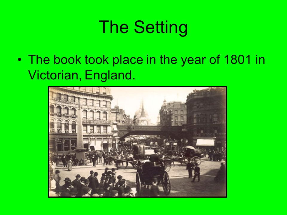 The Setting The book took place in the year of 1801 in Victorian, England.