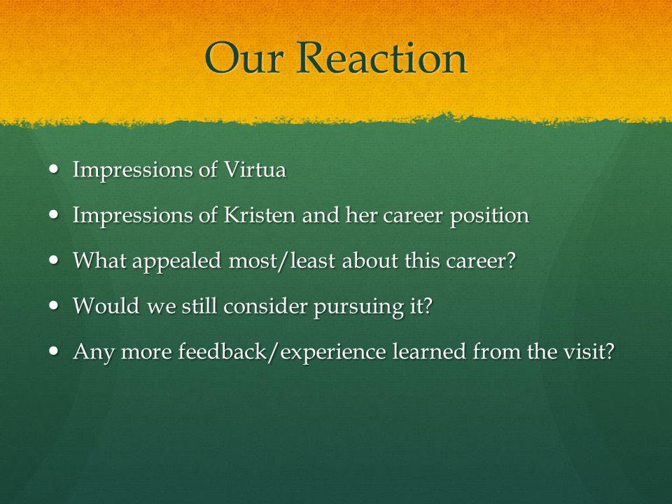 Our Reaction Impressions of Virtua Impressions of Virtua Impressions of Kristen and her career position Impressions of Kristen and her career position What appealed most/least about this career.