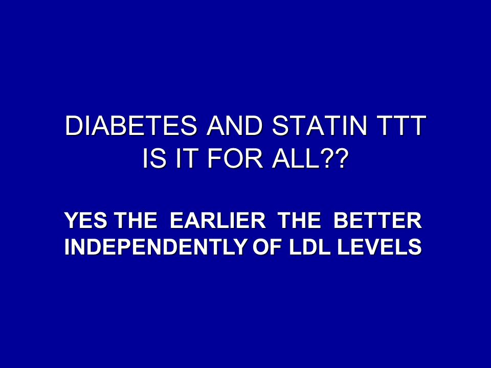 DIABETES AND STATIN TTT IS IT FOR ALL . DIABETES AND STATIN TTT IS IT FOR ALL .