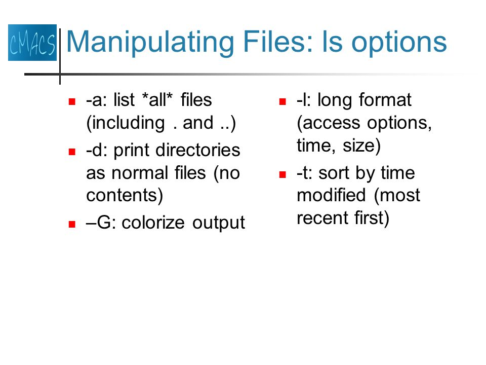 Manipulating Files: ls options -a: list *all* files (including.