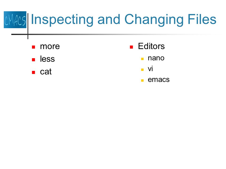 Inspecting and Changing Files more less cat Editors nano vi emacs