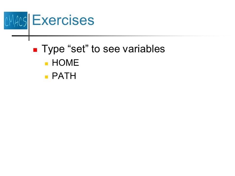 Exercises Type set to see variables HOME PATH