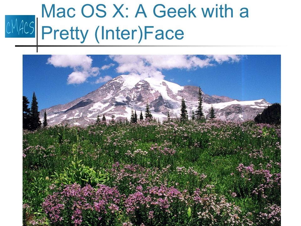 Mac OS X: A Geek with a Pretty (Inter)Face