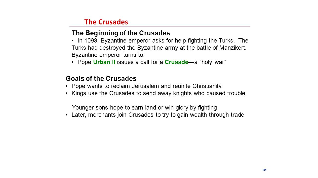 NEXT The Crusades The Beginning of the Crusades In 1093, Byzantine emperor asks for help fighting the Turks.