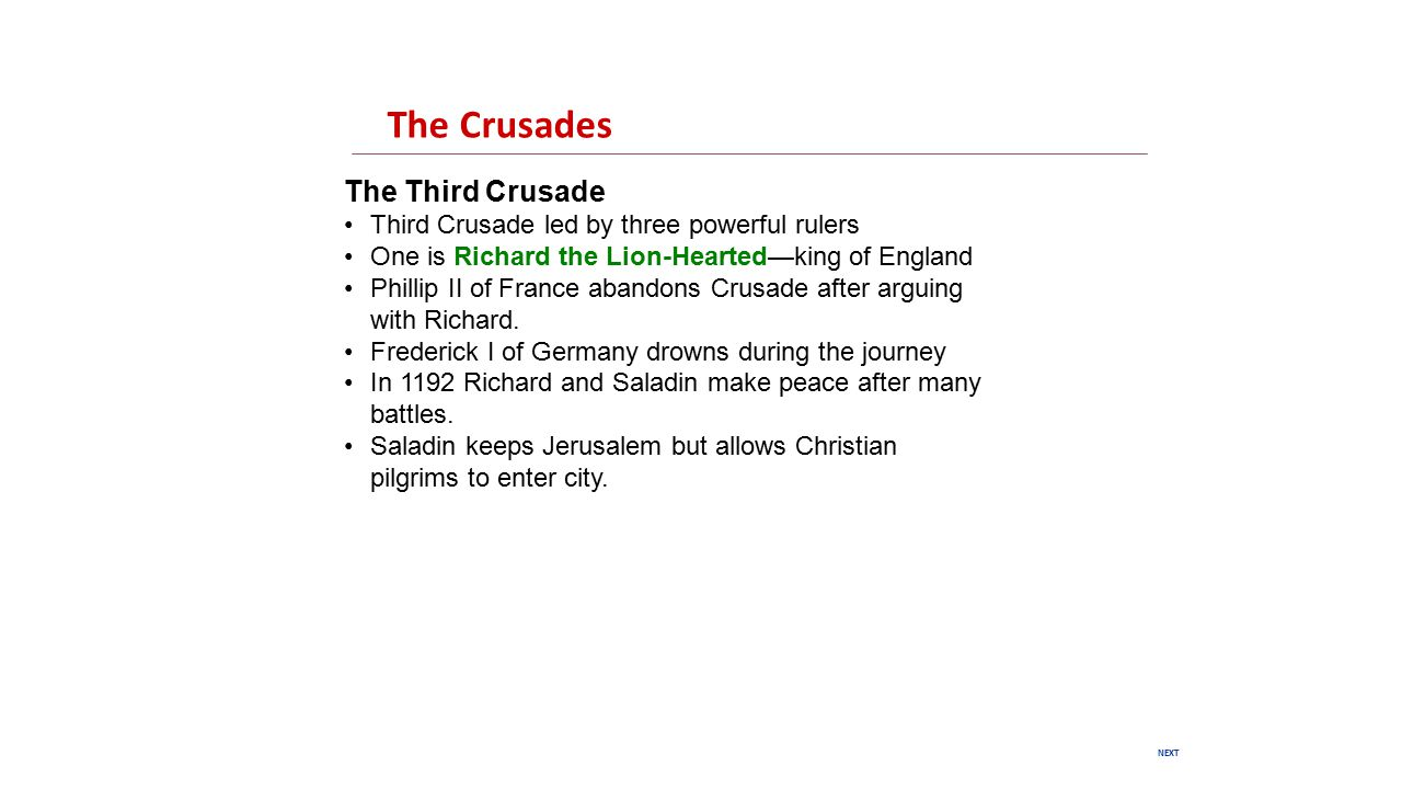 NEXT The Crusades The Third Crusade Third Crusade led by three powerful rulers One is Richard the Lion-Hearted—king of England Phillip II of France abandons Crusade after arguing with Richard.