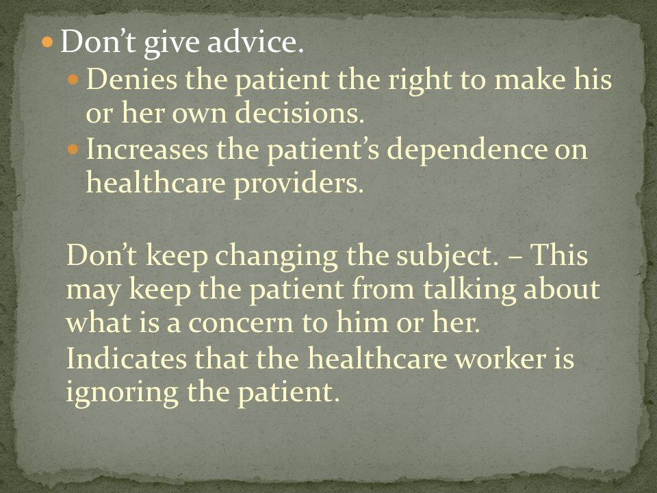 Don't give advice. Denies the patient the right to make his or her own decisions.