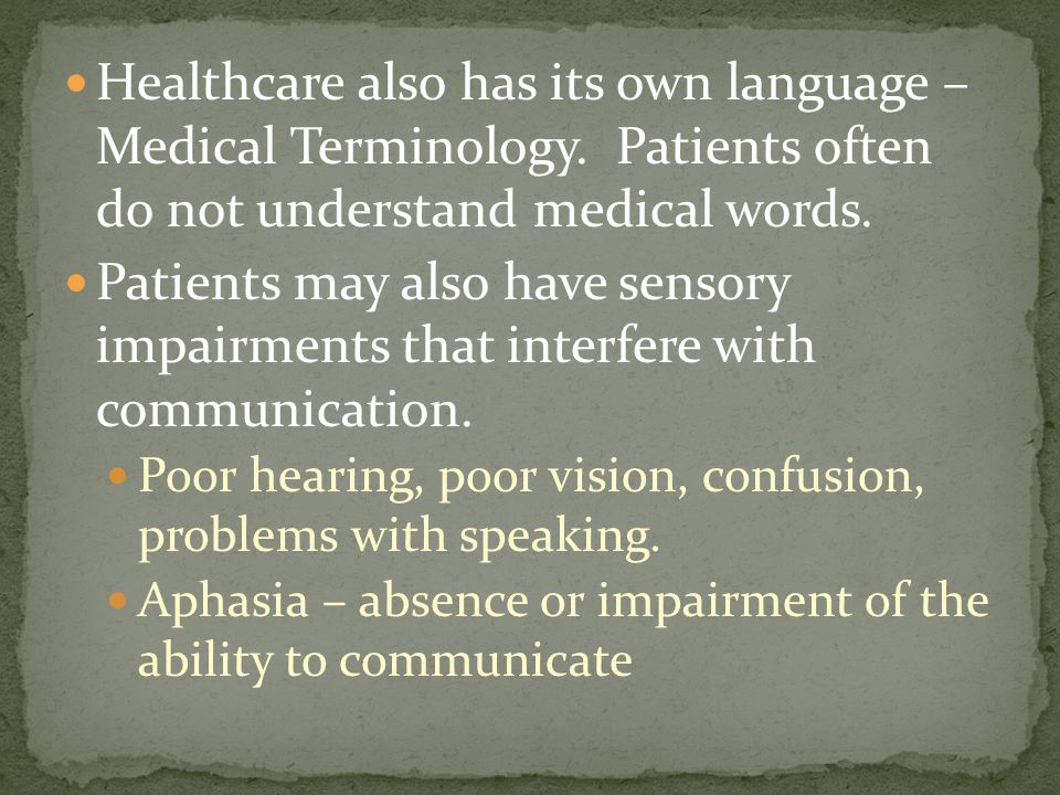 Healthcare also has its own language – Medical Terminology.