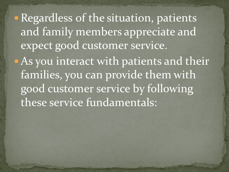 Regardless of the situation, patients and family members appreciate and expect good customer service.
