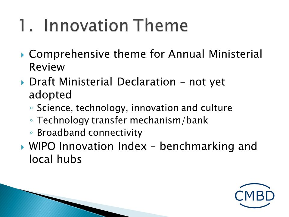  Comprehensive theme for Annual Ministerial Review  Draft Ministerial Declaration – not yet adopted ◦ Science, technology, innovation and culture ◦ Technology transfer mechanism/bank ◦ Broadband connectivity  WIPO Innovation Index – benchmarking and local hubs