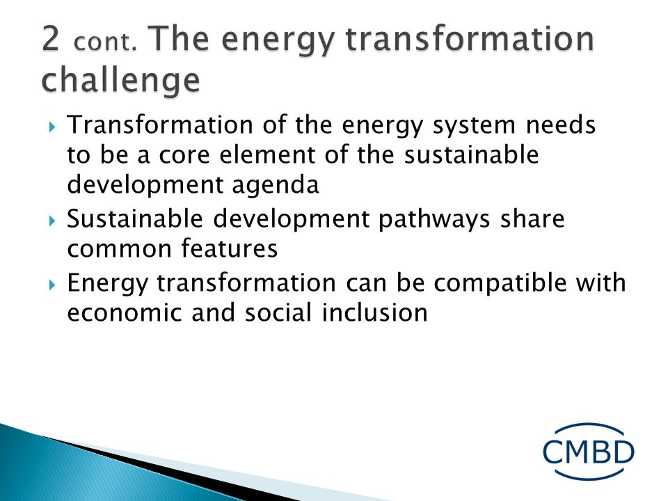  Transformation of the energy system needs to be a core element of the sustainable development agenda  Sustainable development pathways share common features  Energy transformation can be compatible with economic and social inclusion