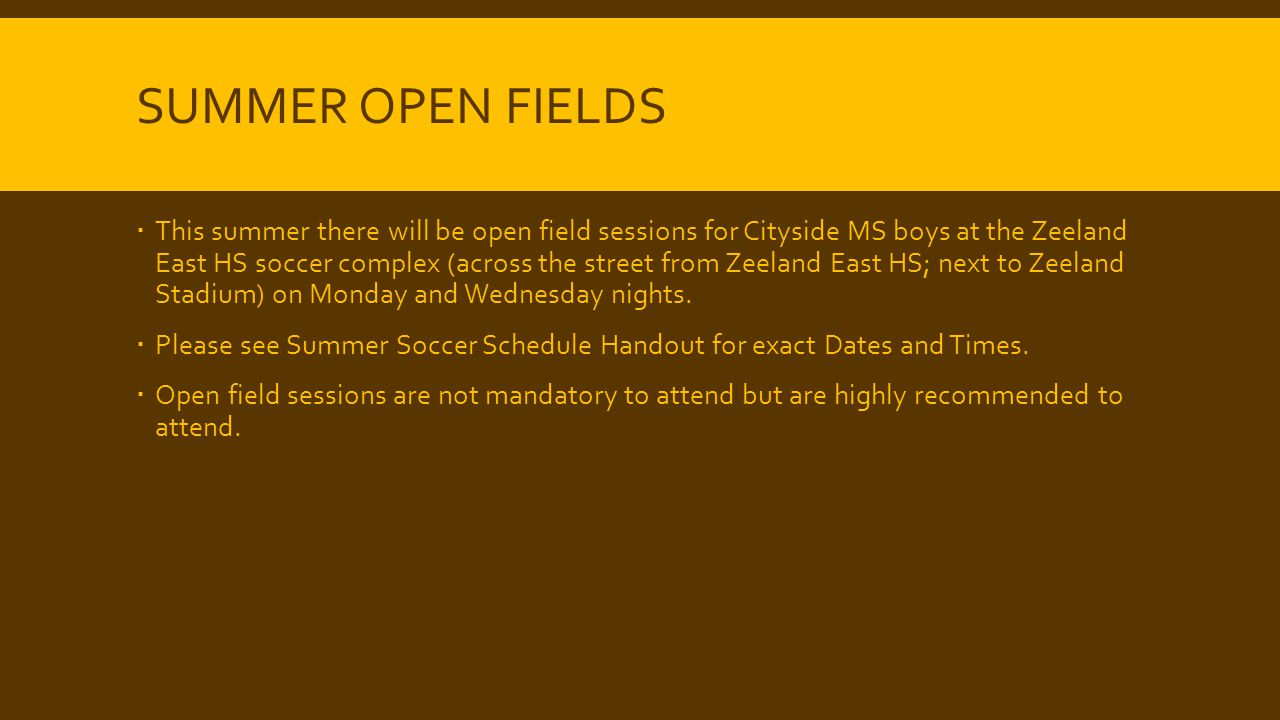 SUMMER OPEN FIELDS  This summer there will be open field sessions for Cityside MS boys at the Zeeland East HS soccer complex (across the street from Zeeland East HS; next to Zeeland Stadium) on Monday and Wednesday nights.