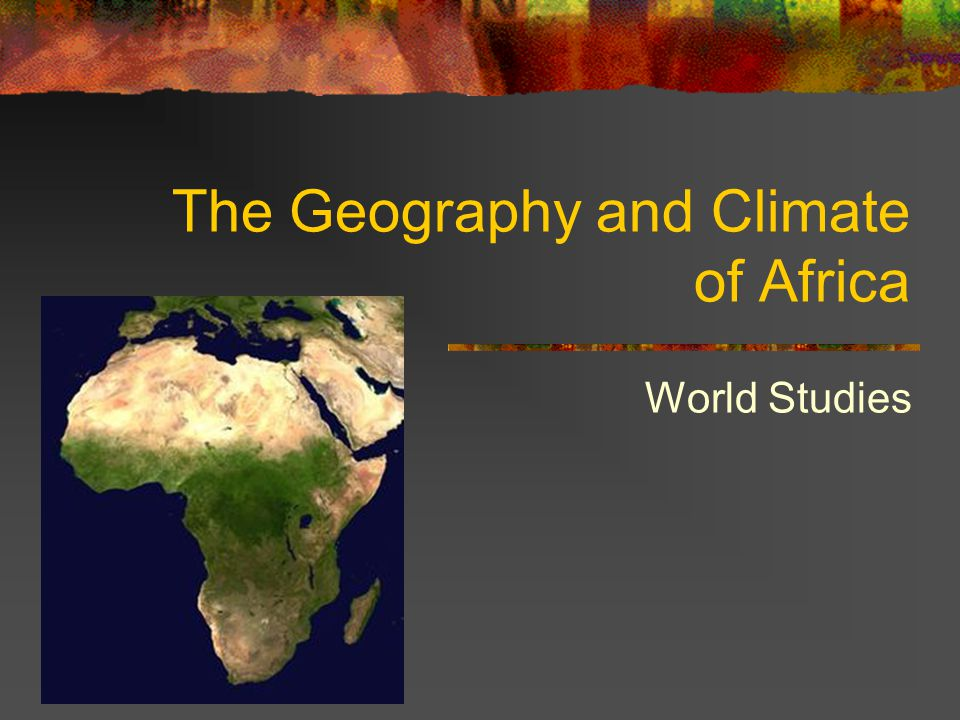 The Geography and Climate of Africa World Studies