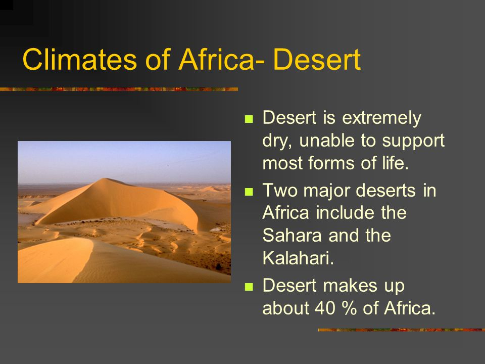 Climates of Africa- Desert Desert is extremely dry, unable to support most forms of life.