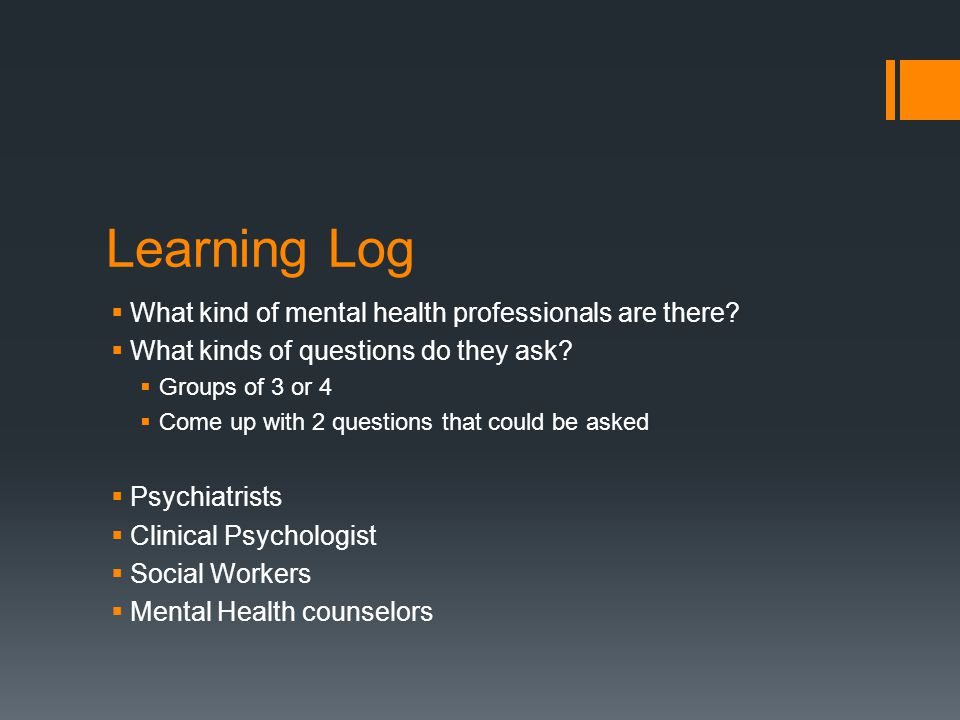 Learning Log  What kind of mental health professionals are there.
