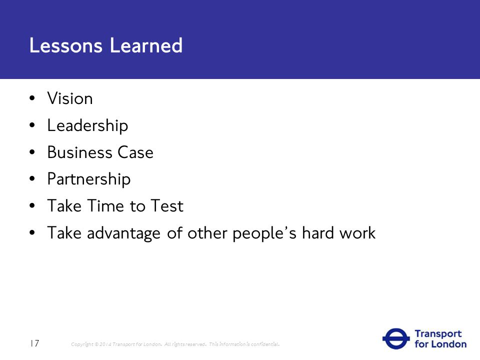 Lessons Learned 17 Copyright © 2014 Transport for London.