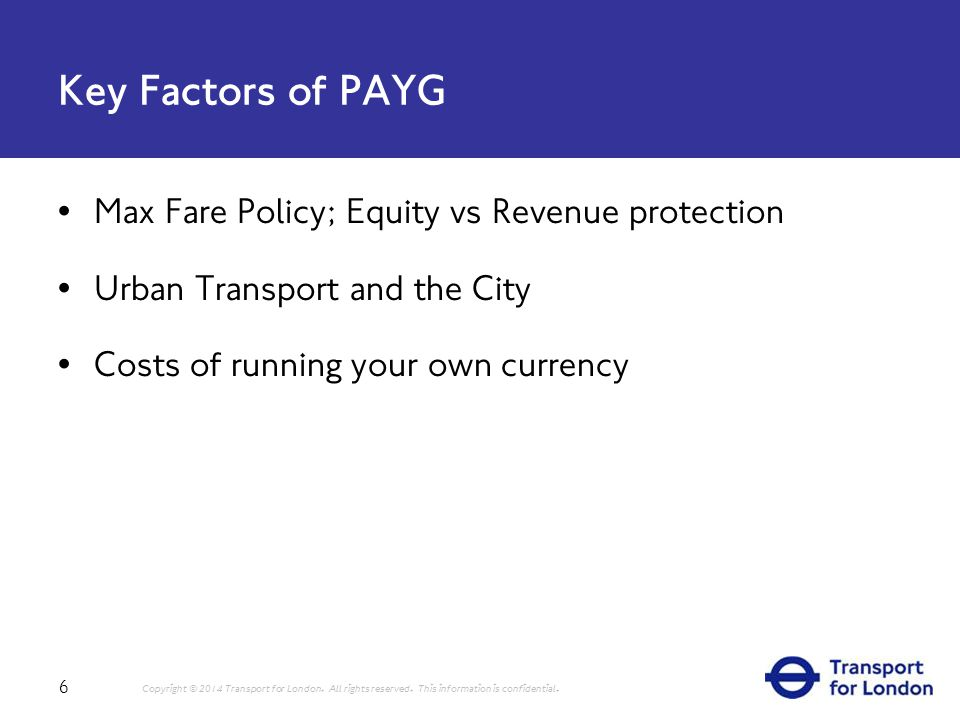 Key Factors of PAYG 6 Copyright © 2014 Transport for London.