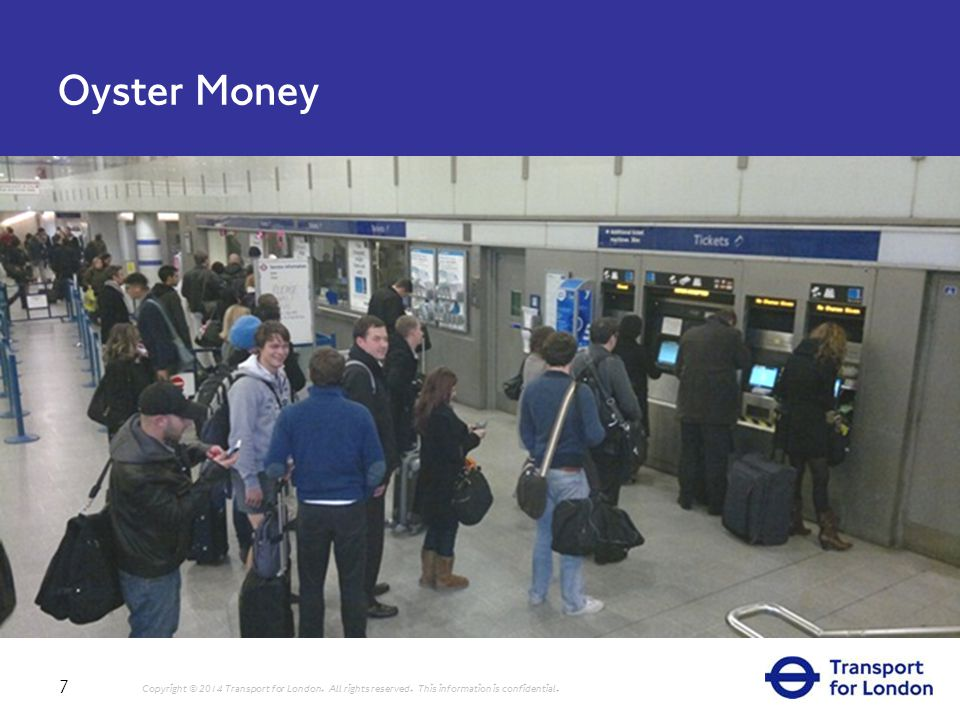 Oyster Money 7 Copyright © 2014 Transport for London.