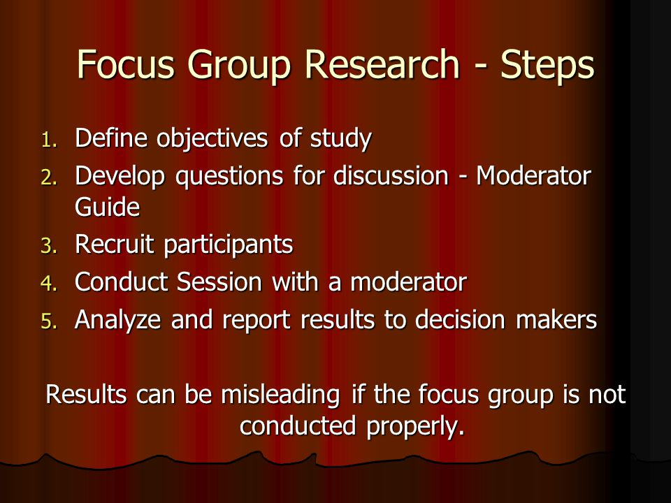 Focus Group Research - Steps 1. Define objectives of study 2.
