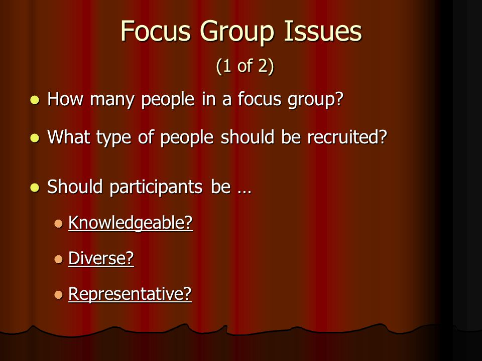 Focus Group Issues (1 of 2) How many people in a focus group.