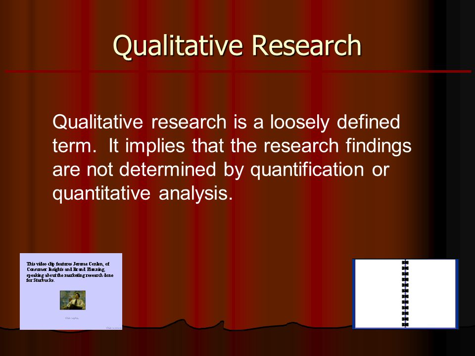 Qualitative Research Qualitative research is a loosely defined term.